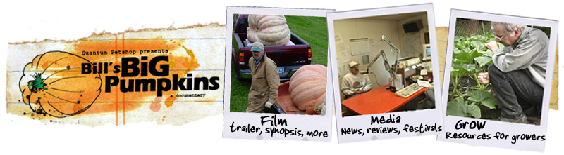 Bill's Big Pumpkins, a Giant Pumpkin Documentary.  Film, trailer, synopsis, Media, news, reviews, festivals, Grow, resources